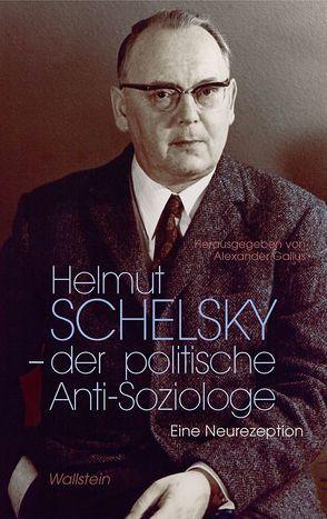 Helmut Schelsky – der politische Anti-Soziologe von Gallus,  Alexander
