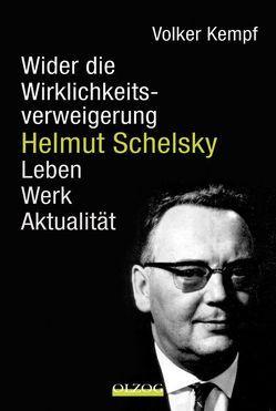 Helmut Schelsky – Wider die Wirklichkeitsverweigerung von Kempf,  Volker