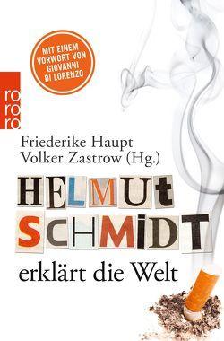 Helmut Schmidt erklärt die Welt von Haupt,  Friederike, Mölck-Tassel,  Bernd, Zastrow,  Volker
