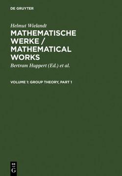 Helmut Wielandt: Mathematische Werke / Mathematical Works / Group Theory von Huppert,  Bertram, Schneider,  Hans, Wielandt,  Helmut