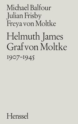 Helmuth James Graf von Moltke 1907–1945 von Balfour,  Michael, Frisby,  Julian, von Moltke,  Freya