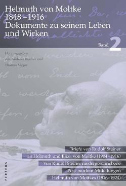 Helmuth von Moltke (1848–1916) Dokumente zu seinem Leben und Wirken, Bd. 2 von Bracher,  Andreas, Meyer,  Thomas, Moltke,  Eliza von, Moltke,  Helmuth von, Steiner,  Rudolf, Tautz,  Johannes