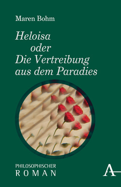Heloisa oder Die Vertreibung aus dem Paradies von Bohm,  Maren