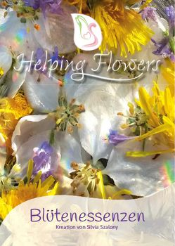 Helping Flowers® Blütenessenzen Handbuch von Szalony,  Silvia