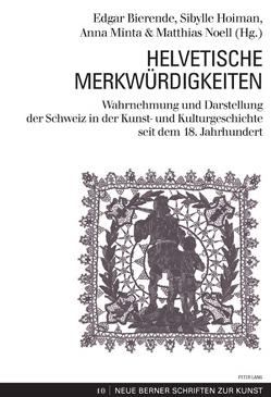 Helvetische Merkwürdigkeiten von Bierende,  Edgar, Hoiman,  Sibylle, Minta,  Anna, Noell,  Matthias