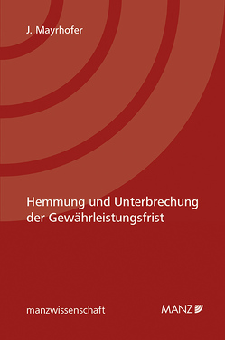 Hemmung und Unterbrechung der Gewährleistungspflicht von Mayrhofer,  Johannes
