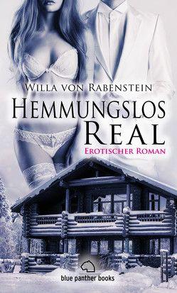 Hemmungslos Real | Erotischer Roman (Dreier, Fantasien, Harter Sex, Lust, Prickelnd, Sexgeschichten, Wild) von Rabenstein,  Willa von