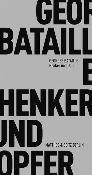 Henker und Opfer von Bataille,  Georges, Bergfleth,  Gerd, Buchgeister,  Monika, Masson,  André, Tiffert,  Reinhard