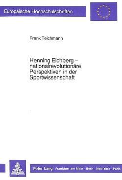 Henning Eichberg – nationalrevolutionäre Perspektiven in der Sportwissenschaft von Teichmann,  Frank