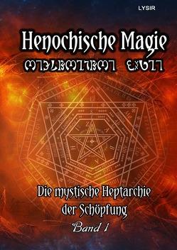 Henochische Magie / Henochische Magie – BAND 1 von LYSIR,  Frater
