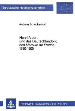 Henri Albert und das Deutschlandbild des Mercure de France 1890-1905 von Schockenhoff,  Andreas