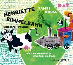 Henriette Bimmelbahn und ihre Freunde von Friedrichsen,  Uwe, Krüss,  James, Mann,  Angelika, Stich,  Lisl