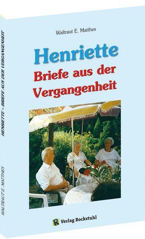 Henriette – Briefe aus der Vergangenheit von Matthes,  Waltraut E, Rockstuhl,  Harald