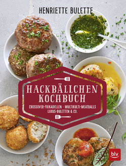 Henriette Bulette: Hackbällchen-Kochbuch von Wulff,  Henriette