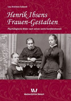 Henrik Ibsens Frauen-Gestalten von Andreas-Salomé,  Lou, Pechota Vuilleumier,  Cornelia, Welsch,  Ursula