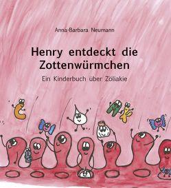 Henry entdeckt die Zottenwürmchen von Neumann,  Anna-Barbara