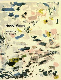 Henry Moore. Retrospektive der Druckgraphik von Buhlmann,  Britta E., Höfchen,  Heinz
