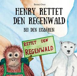 Henry rettet den Regenwald – Bei den Eisbären von Over,  Benni