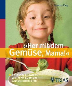 """""""Her mit dem Gemüse, Mama!"""" von Klug,  Susanne"""