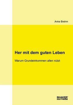 Her mit dem guten Leben von Brehm,  Anke