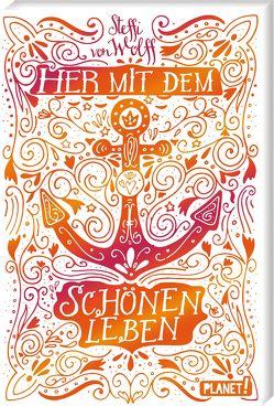 Her mit dem schönen Leben von von Wolff,  Steffi
