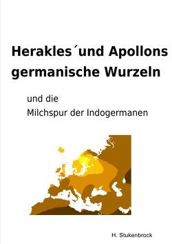 Herakles´und Apollons germanische Wurzeln und die Milchspur der Indogermanen von Stukenbrock,  Heiner