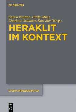 Heraklit im Kontext von Fantino,  Enrica, Muss,  Ulrike, Schubert,  Charlotte, Sier,  Kurt
