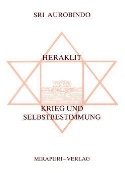 Heraklit /Krieg und Selbstbestimmung von Aurobindo, Köhnekamp,  Ursula, Montecrossa,  Michel