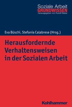 Herausfordernde Verhaltensweisen in der Sozialen Arbeit von Bieker,  Rudolf, Büschi,  Eva, Calabrese,  Stefania