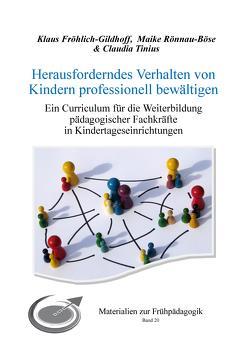 Herausforderndes Verhalten von Kindern professionell begleiten von Fröhlich-Gildhoff,  Klaus, Rönnau-Böse,  Maike, Tinius,  Claudia