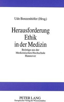 Herausforderung Ethik in der Medizin von Benzenhöfer,  Udo