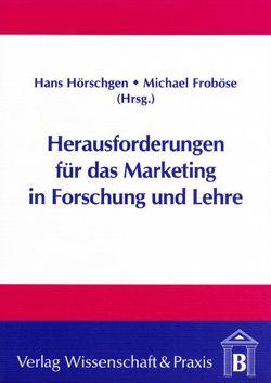 Herausforderung für das Marketing in Forschung und Lehre von Froböse,  Michael, Hörschgen,  Hans