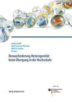 Herausforderung Heterogenität beim Übergang in die Hochschule von Gierke,  Willi B., Hanft,  Anke, Zawacki-Richter,  Olaf