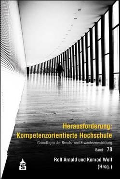 Herausforderung: Kompetenzorientierte Hochschule von Arnold,  Rolf, Wolf,  Konrad