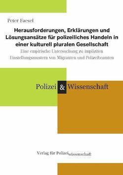 Herausforderungen, Erklärungen und Lösungsansätze für polizeiliches Handeln in einer kulturell pluralen Gesellschaft von Faesel,  Peter