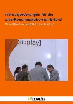 Herausforderungen für die Live-Kommunikation im B-to-B von Dinkel,  Michael, Heid,  Eva, Semblat,  Ulrich