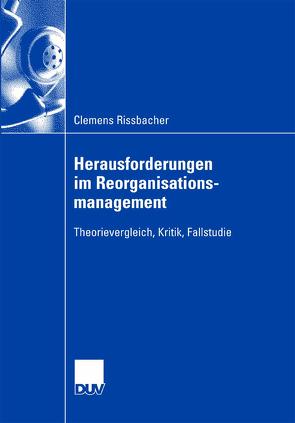 Herausforderungen im Reorganisationsmanagement von Rissbacher,  Clemens