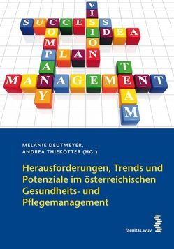 Herausforderungen, Trends und Potenziale im österreichischen Gesundheits- und Pflegemanagement von Deutmeyer,  Melanie, Thiekötter,  Andrea