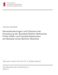 Herausforderungen und Chancen der Umsetzung der Bundesinitiative Netzwerke Frühe Hilfen und Familienhebammen am Beispiel eines Berliner Bezirkes von Rehfeldt,  Hannes