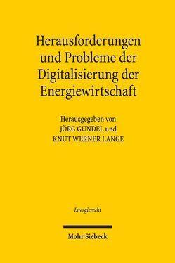 Herausforderungen und Probleme der Digitalisierung der Energiewirtschaft von Gundel,  Jörg, Lange,  Knut Werner