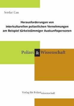 Herausforderungen von interkulturellen polizeilichen Vernehmungen am Beispiel türkeistämmiger Auskunftspersonen von Can,  Serdar