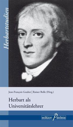 Herbart als Universitätslehrer von Bolle,  Rainer, Goubet,  Jean-Francois