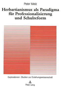 Herbartianismus als Paradigma für Professionalisierung und Schulreform von Metz,  Peter