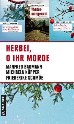 Herbei, o ihr Morde von Baumann,  Manfred, Küpper,  Michaela, Schmöe,  Friederike