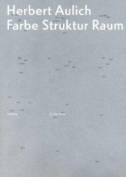 Herbert Aulich Farbe Struktur Raum von Dr. Eichenauer,  Jürgen, Dr. Klemp,  Klaus, Göhring,  Madlen, Malz,  Simon