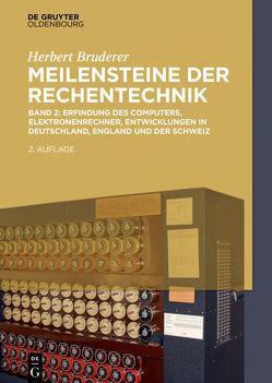 Herbert Bruderer: Meilensteine der Rechentechnik / Erfindung des Computers, Elektronenrechner, Entwicklungen in Deutschland, England und der Schweiz von Bruderer,  Herbert