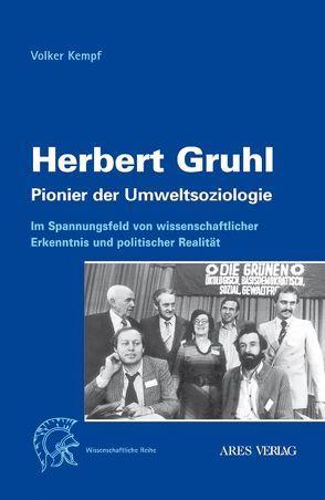 Herbert Gruhl – Pionier der Umweltsoziologie von Kempf,  Volker