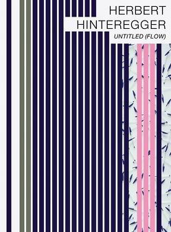 Herbert Hinteregger: Untitled (Flow) von Hinteregger,  Herbert, Lauson,  Cliff, Liewehr,  Fiona, Löbke,  Matthia, Schaschl,  Sabine, Tabassomi,  Nina, Tabor,  Jürgen