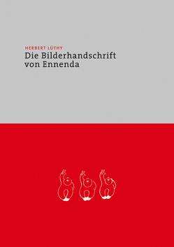 Herbert Lüthy – Die Bilderhandschrift von Ennenda von König,  Franz, Lüthy,  Christoph