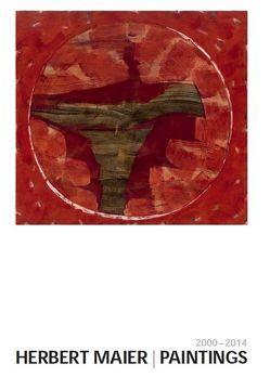 Herbert Maier I Paintings 2000-2014 von Bode,  Klaus D, Holst-Steppat,  Susanne M.A.